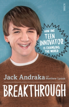 Breakthrough : how one teen innovator is changing the world, Paperback / softback Book