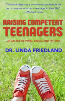 Raising Competent Teenagers : ... in an Age of Porn, Drugs and Piercings, Paperback Book