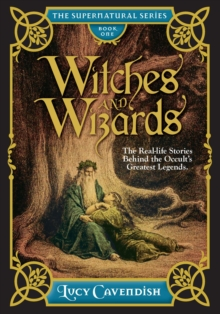 Witches and Wizrds - the Supernatural Series, Book One : The Real Life Stories Behind the Occult's Greatest Legends, Hardback Book
