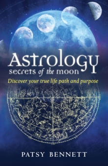 Astrology: Secrets of the Moon : Discover Your True Life Path and Purpose, Paperback Book