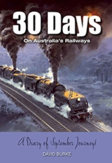 30 Days on Australia's Railways : A Diary of September Journeys, Paperback Book