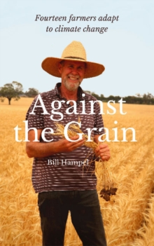 Against The Grain : Fourteen Farmers Adapt to Climate Change, Paperback Book