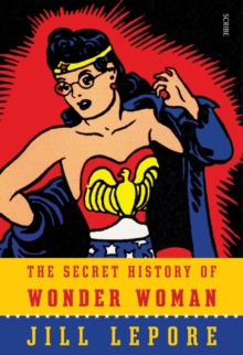 The Secret History Of Wonder Woman, Hardback Book