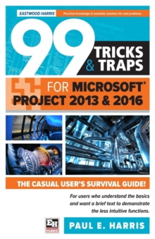 99 Tricks and Traps for Microsoft Office Project 2013 and 2016, Paperback Book