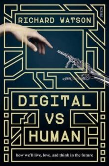 Digital vs Human : How We'll Live, Love, and Think in the Future, Paperback Book