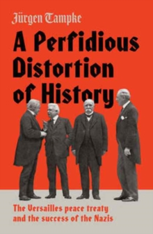 A Perfidious Distortion of History : The Versailles Peace Treaty and the Success of the Nazis, Hardback Book