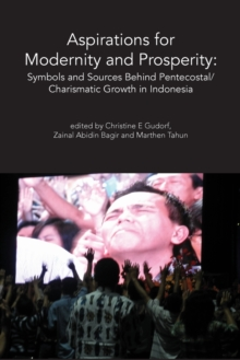 Aspirations for Modernity & Prosperity : Symbols & Sources Behind Pentecostal/Charismatic Growth in Indonesia, Paperback Book