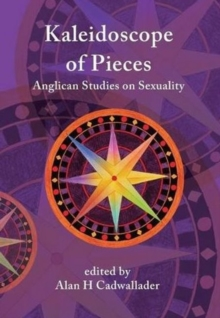 A Kaleidoscope of Pieces : Anglican Essays on Sexuality, Ecclesiology and Theology, Hardback Book