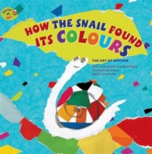 How the Snail Found its Colours : The Art of Matisse, Paperback Book