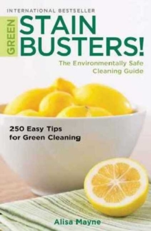 Green Stain Busters : The Environmentally Safe Cleaning Guide, Paperback Book