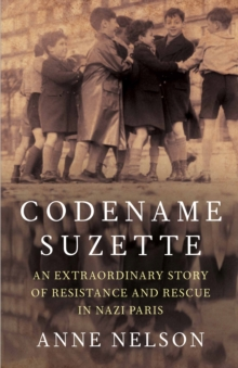 Codename Suzette : An extraordinary story of resistance and rescue in Nazi Paris, Hardback Book