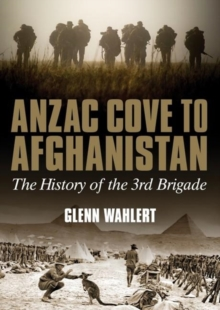 ANZAC Cove to Afghanistan : The History of the 3rd Brigade, Hardback Book