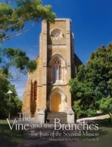 The Vine and the Branches : The Fruits of the Sevenhill Mission, Hardback Book