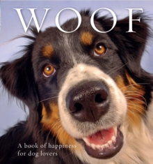 Woof : A Book of Happiness for Dog Lovers, Hardback Book