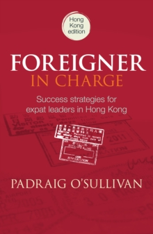 Foreigner in Charge : Success Strategies for Expat Leaders in Hong Kong, Paperback Book