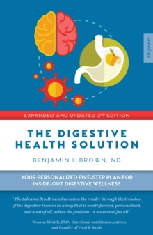 The Digestive Health Solution - Expanded & Updated 2nd Edition : Your personalized five-step plan for inside-out digestive wellness, Paperback Book