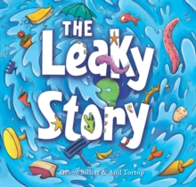 The Leaky Story : A fun-filled adventure into the power of the imagination and the magic of books!, Hardback Book