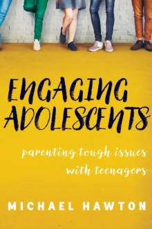 Engaging Adolescents : Parenting Tough Issues with Teenagers, Paperback Book
