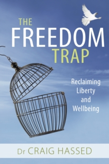 The Freedom Trap : Reclaiming Liberty and Wellbeing, Paperback / softback Book