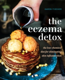 The Eczema Detox : The Low-Chemical Diet for Eliminating Skin Inflammation, Hardback Book