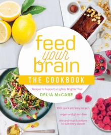 Feed Your Brain: The Cookbook : Recipes to support a lighter, brighter you!, Paperback Book