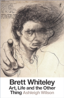 Brett Whiteley: Art, Life and the Other Thing, Hardback Book