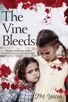 The Vine Bleeds : The impact of domestic violence. A woman's journey of spirit and strength., Paperback Book