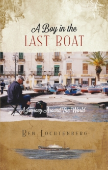 A Boy in the Last Boat : A Journey Around the World, Paperback Book