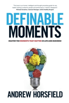 Definable Moments : Master The Moments That Matter In Life & Business, Paperback Book