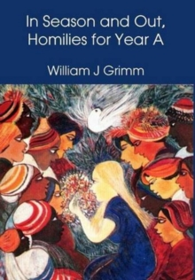 In Season and Out, Homilies for Year A : Homilies for Year A, Hardback Book