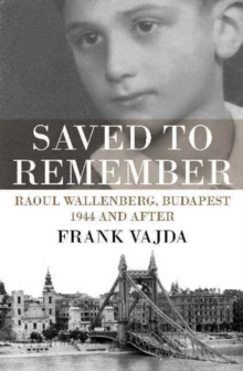 Saved to Remember : Raoul Wallenberg, Budapest 1944 and After, Paperback Book