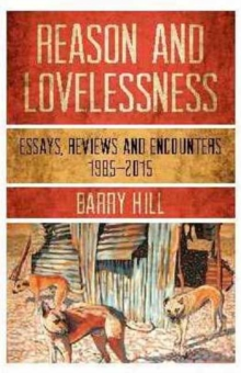 Reason & Lovelessness : Essays, Reviews and Encounters, 1980-2017, Paperback / softback Book