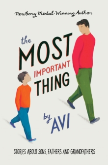 The Most Important Thing : Stories About Sons, Fathers and Grandfathers, Paperback Book