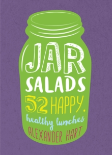 Jar Salads: 52 Happy, Healthy Lunches, Hardback Book