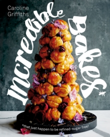 Incredible Bakes : *that just happen to be refined-sugar free!, Hardback Book
