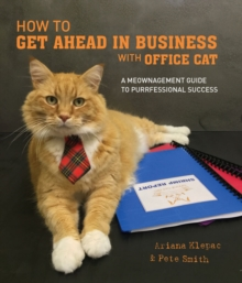 How to Get Ahead in Business with Office Cat : A meownagement guide to purrfessional success, Hardback Book