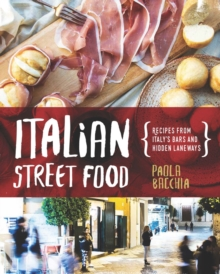 Italian Street Food : Recipes from Italy's Bars and Hidden Laneways, Hardback Book