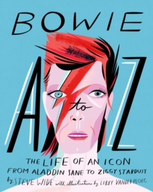 Bowie A to Z : The Life of an Icon: From Aladdin Sane to Ziggy Stardust, Hardback Book
