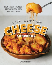 The Little Cheese Cookbook: From snacks to sweets, Hardback Book