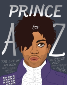 Prince A to Z: The Life of an Icon From Alphabet Street to Jay Z, Hardback Book