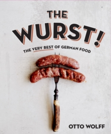 The Wurst! : The Very Best of German Food, Hardback Book