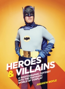 Heroes & Villains : A photographic odyssey into the fantastic world of cosplay, Hardback Book