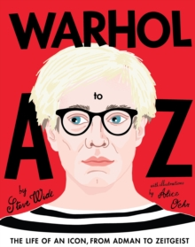 Warhol A to Z : The Life of an Icon: from Adman to Zeitgeist, Hardback Book
