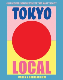 Tokyo Local : Cult recipes from the streets that make the city, Hardback Book