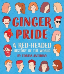 Ginger Pride : A red-headed history of the world, Hardback Book