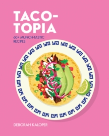 Taco-topia : 60+ munch-tastic recipes, Hardback Book