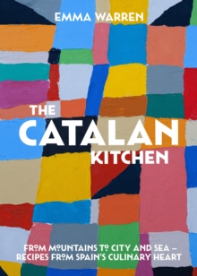 Catalan Kitchen, The : From mountains to city and sea - recipes from Spain's culinary heart, Hardback Book