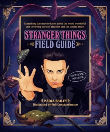 The Stranger Things Field Guide : Everything you need to know about the weird, wonderful and terrifying world of Hawkins and the Upside Down, Hardback Book