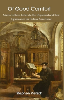 Of Good Comfort : Martin Luther's Letters to the Depressed & Their Significance for Pastoral Care Today, Hardback Book