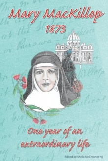 MaryMacKillop 1873 : One Year of an Extraordinary Life, Hardback Book